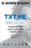 Txt Me: Your Phone Has Changed Your Life. Lets Talk about It
