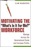 "Motivating The ""What's In It For Me?"" Workforce"