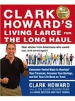 Clark Howard`s Living Large for the Long Haul: