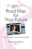 The GPS Girl's Road Map for Your Future: