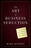 The Art of Business Seduction: