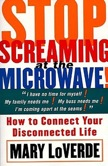 Stop Screaming at the Microwave: