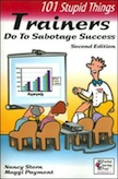 101 Stupid Things Trainers Do to Sabotage Success