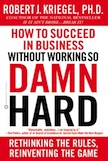 How to Succeed in Business Without Working So Damn Hard: