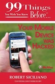 99 Things You Wish You Knew Before Your Mobile Device Was Hacked: