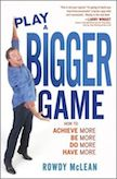 Play A Bigger Game!: