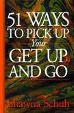 51 Ways To Pick Up Your Get Up and Go!
