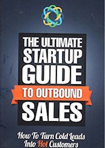 The Ultimate Startup Guide To Outbound Sales How To Turn Cold Leads Into Hot Customers