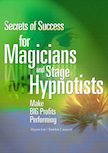 Secrets of Success For Magicians and Stage Hypnotists